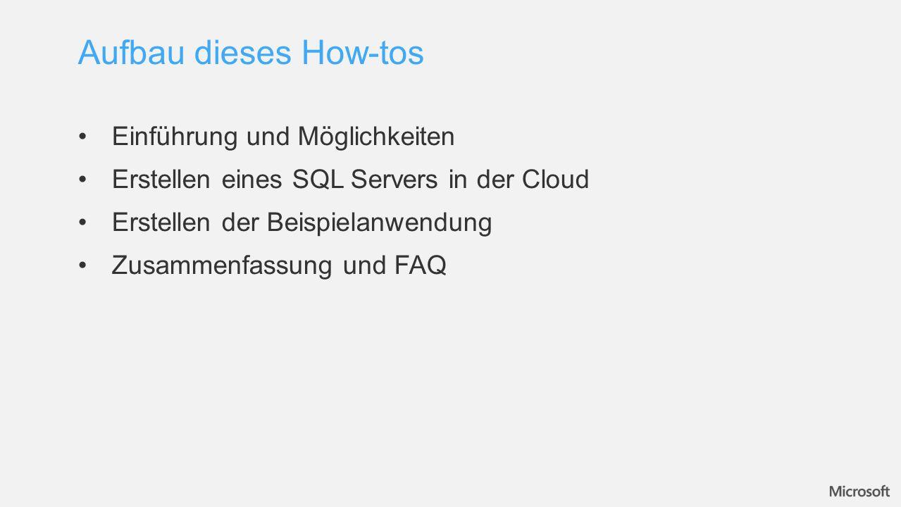 Einführung und Möglichkeiten Erstellen eines SQL Servers in der Cloud Erstellen der Beispielanwendung Zusammenfassung und FAQ Aufbau dieses How-tos