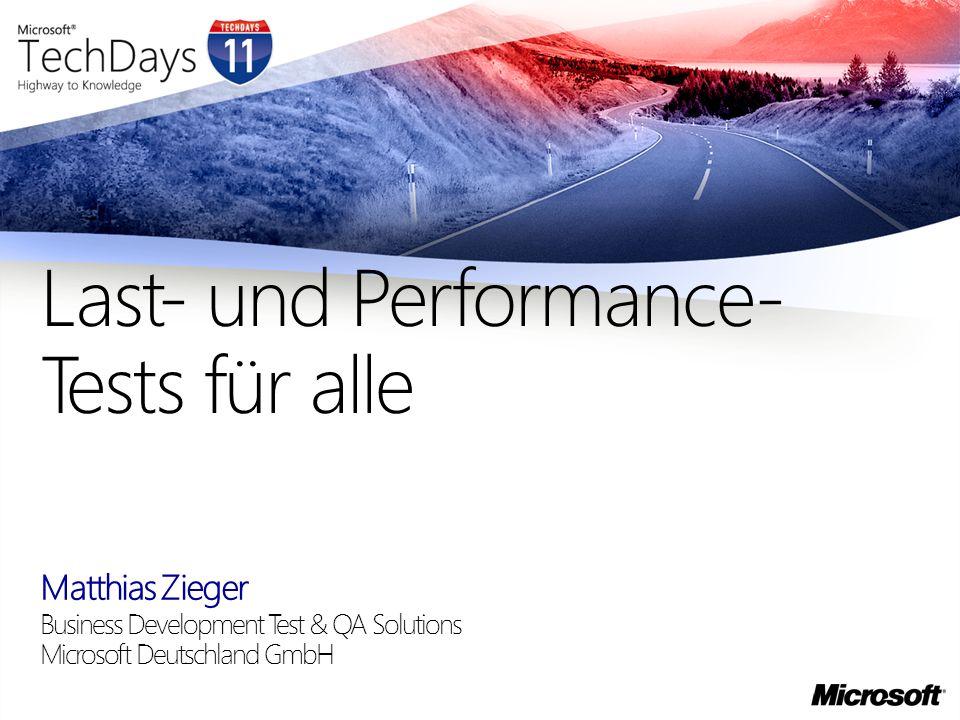 Matthias Zieger Business Development Test & QA Solutions Microsoft Deutschland GmbH Last- und Performance- Tests für alle