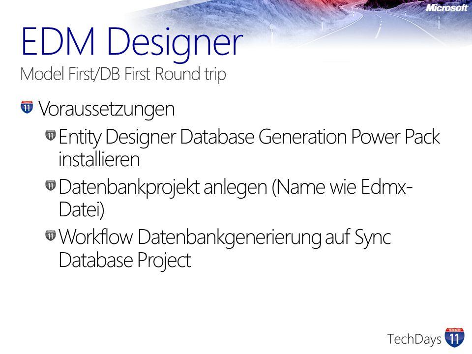 Voraussetzungen Entity Designer Database Generation Power Pack installieren Datenbankprojekt anlegen (Name wie Edmx- Datei) Workflow Datenbankgenerier