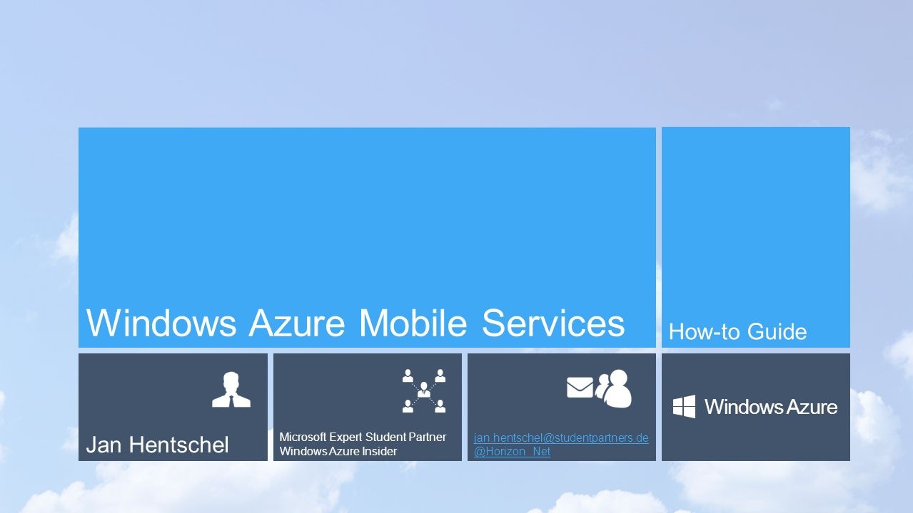 Jan Hentschel Microsoft Expert Student Partner Windows Azure Insider jan.hentschel@studentpartners.de @Horizon_Net Windows Azure Windows Azure Mobile Services How-to Guide