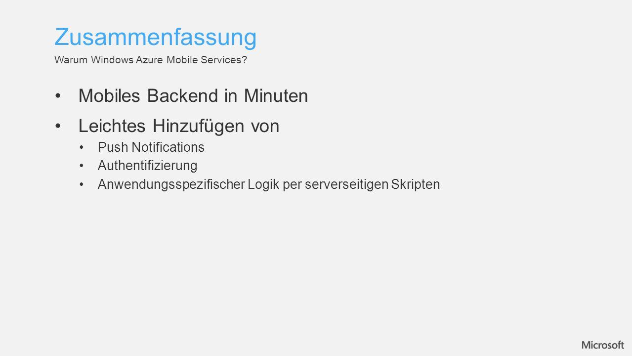 Mobiles Backend in Minuten Leichtes Hinzufügen von Push Notifications Authentifizierung Anwendungsspezifischer Logik per serverseitigen Skripten Warum Windows Azure Mobile Services.