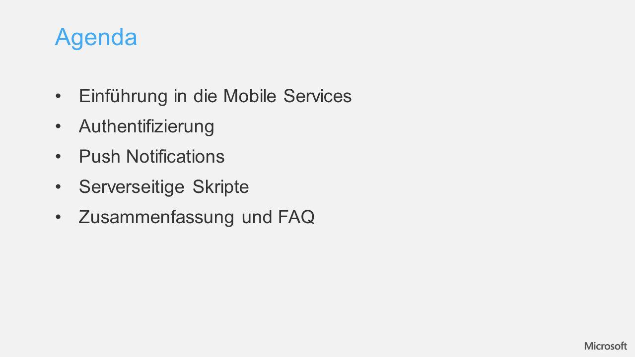Einführung in die Mobile Services Authentifizierung Push Notifications Serverseitige Skripte Zusammenfassung und FAQ Agenda