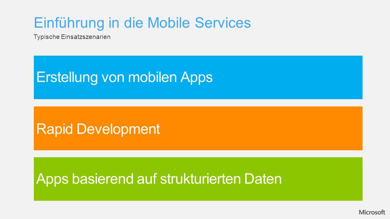 Typische Einsatzszenarien Einführung in die Mobile Services Erstellung von mobilen Apps Rapid Development Apps basierend auf strukturierten Daten