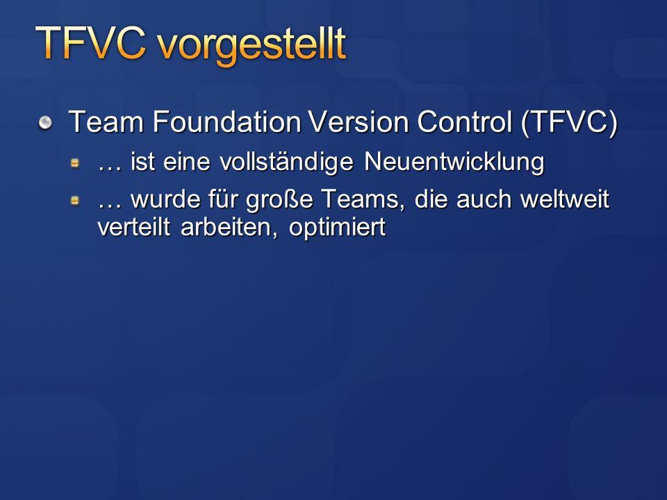 Team Foundation Version Control (TFVC) … ist eine vollständige Neuentwicklung … wurde für große Teams, die auch weltweit verteilt arbeiten, optimiert