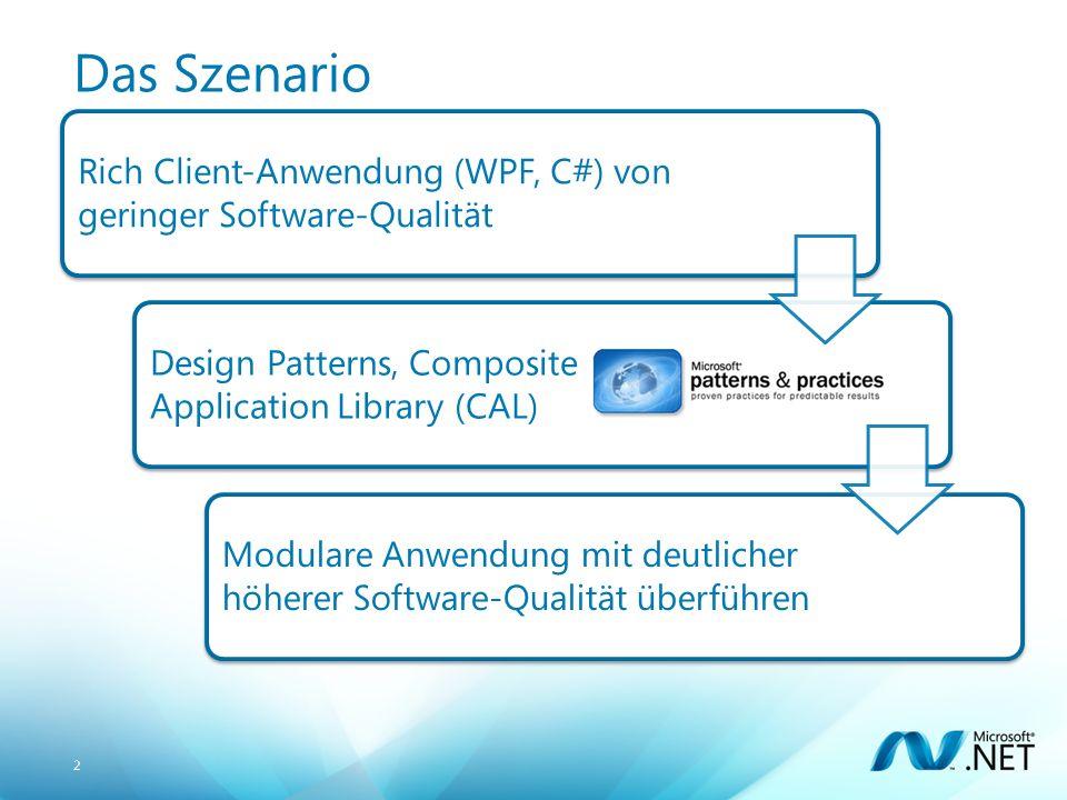 2 Das Szenario Rich Client-Anwendung (WPF, C#) von geringer Software-Qualität Design Patterns, Composite Application Library (CAL) Modulare Anwendung mit deutlicher höherer Software-Qualität überführen