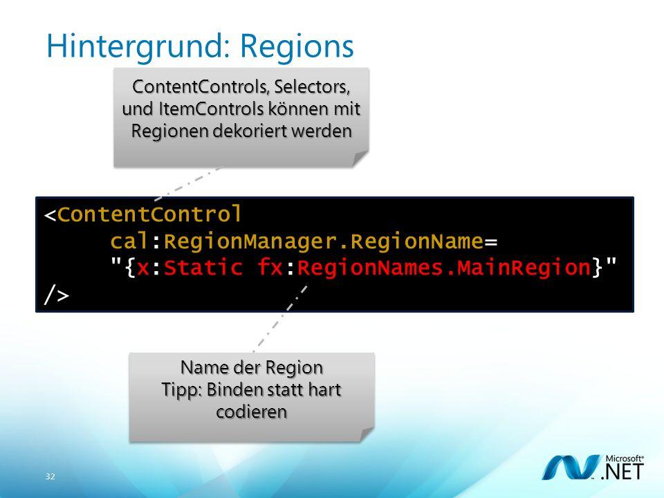 32 Hintergrund: Regions Name der Region Tipp: Binden statt hart codieren Name der Region Tipp: Binden statt hart codieren ContentControls, Selectors, und ItemControls können mit Regionen dekoriert werden