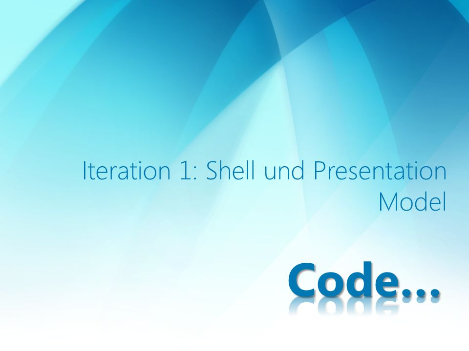Iteration 1: Shell und Presentation Model