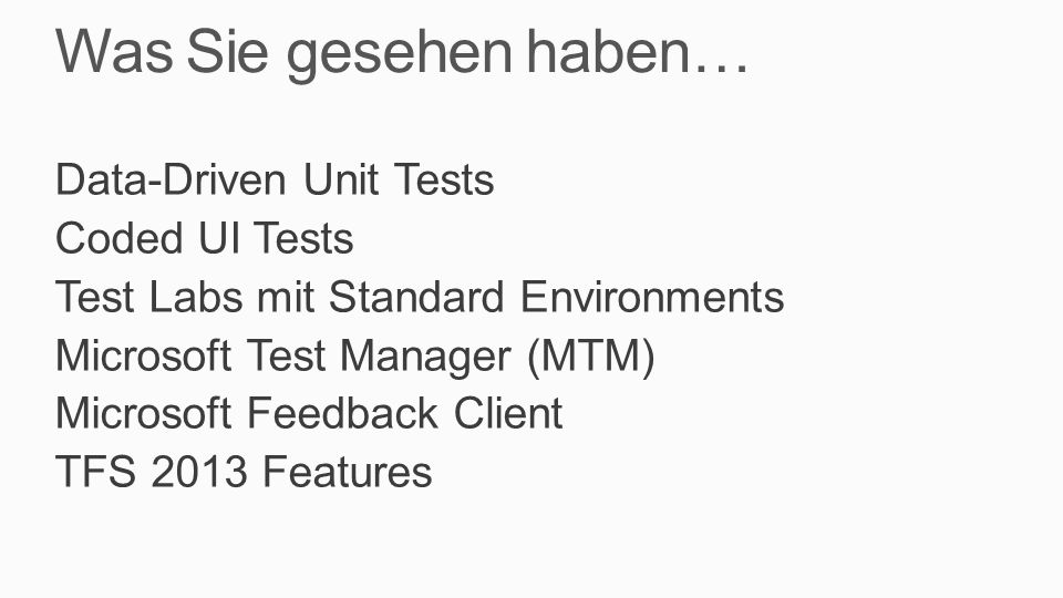 Was Sie gesehen haben… Data-Driven Unit Tests Coded UI Tests Test Labs mit Standard Environments Microsoft Test Manager (MTM) Microsoft Feedback Clien