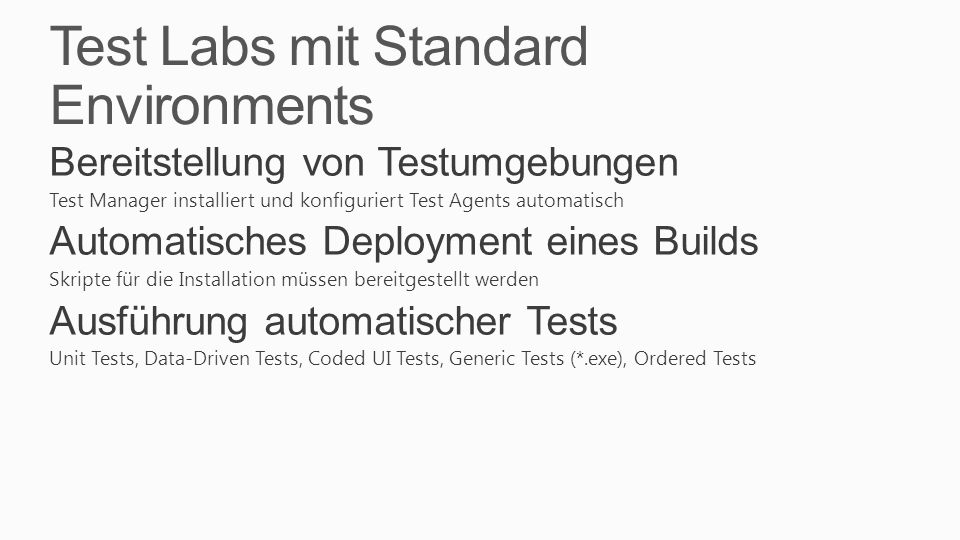 Test Labs mit Standard Environments Bereitstellung von Testumgebungen Test Manager installiert und konfiguriert Test Agents automatisch Automatisches