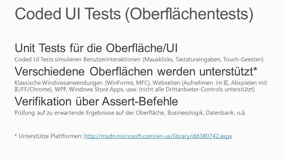 Coded UI Tests (Oberflächentests) Unit Tests für die Oberfläche/UI Coded UI Tests simulieren Benutzerinteraktionen (Mausklicks, Tastatureingaben, Touc