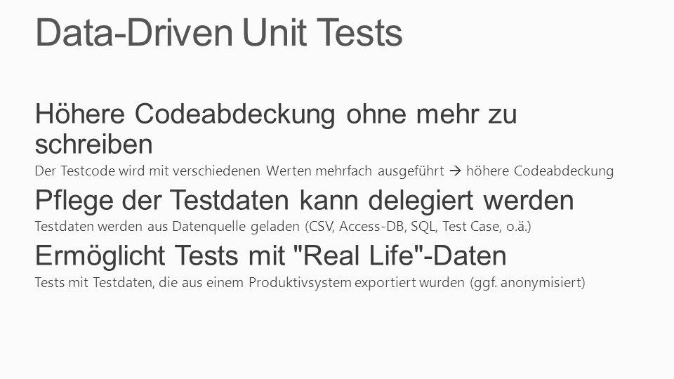 Data-Driven Unit Tests Höhere Codeabdeckung ohne mehr zu schreiben Der Testcode wird mit verschiedenen Werten mehrfach ausgeführt höhere Codeabdeckung