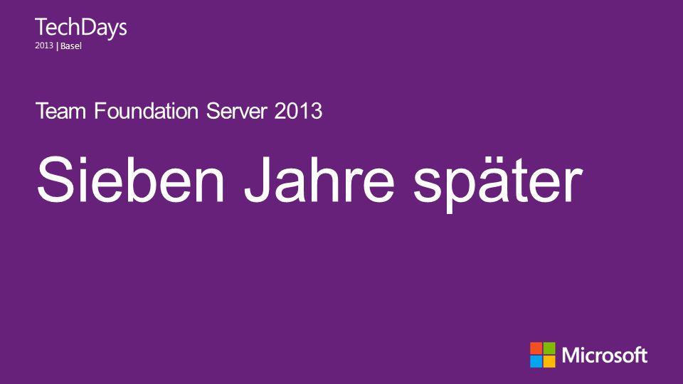   Basel Sieben Jahre später Team Foundation Server 2013