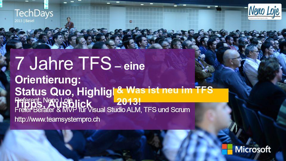   Basel 7 Jahre TFS – eine Orientierung: Status Quo, Highlights, Tipps, Ausblick Referent: Neno Loje Freier Berater & MVP für Visual Studio ALM, TFS u
