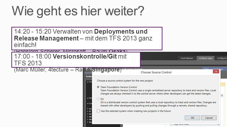 Wie geht es hier weiter? 14:20 - 15:20 Verwalten von Deployments und Release Management – mit dem TFS 2013 ganz einfach! (Hansjörg Scherer, Microsoft