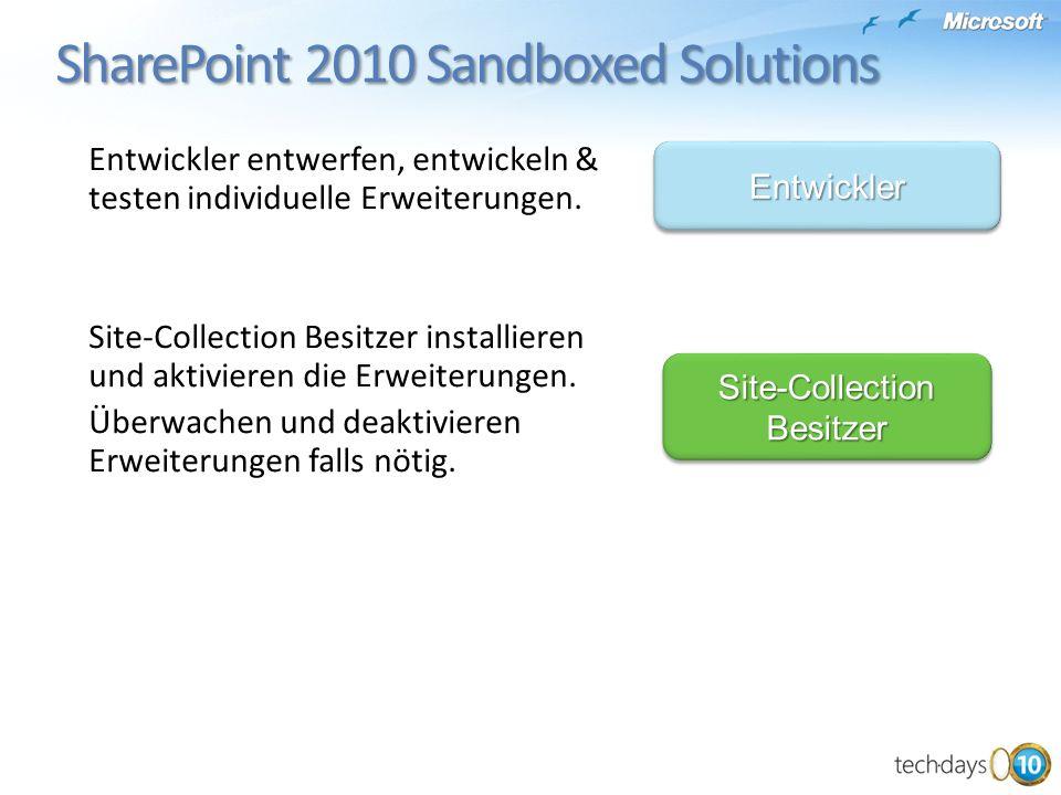 SharePoint 2010 Sandboxed Solutions SharePoint 2010 Sandboxed Solutions EntwicklerEntwickler Site-Collection Besitzer Entwickler entwerfen, entwickeln & testen individuelle Erweiterungen.