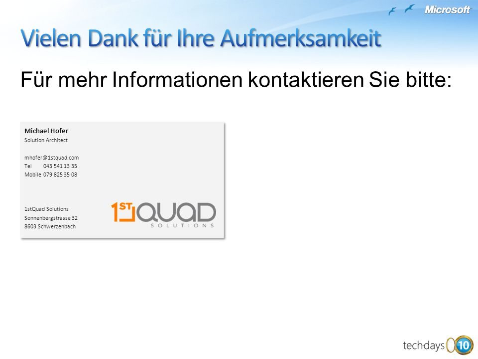 Für mehr Informationen kontaktieren Sie bitte: Michael Hofer Solution Architect mhofer@1stquad.com Tel 043 541 13 35 Mobile079 825 35 08 1stQuad Solut