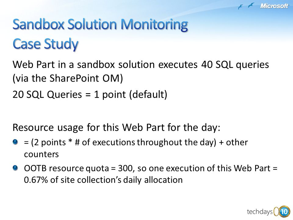 Web Part in a sandbox solution executes 40 SQL queries (via the SharePoint OM) 20 SQL Queries = 1 point (default) Resource usage for this Web Part for