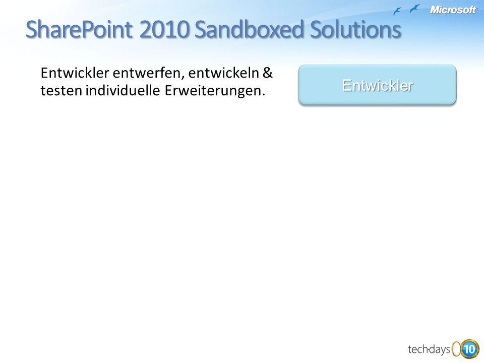 SharePoint 2010 Sandboxed Solutions SharePoint 2010 Sandboxed Solutions EntwicklerEntwickler Entwickler entwerfen, entwickeln & testen individuelle Erweiterungen.