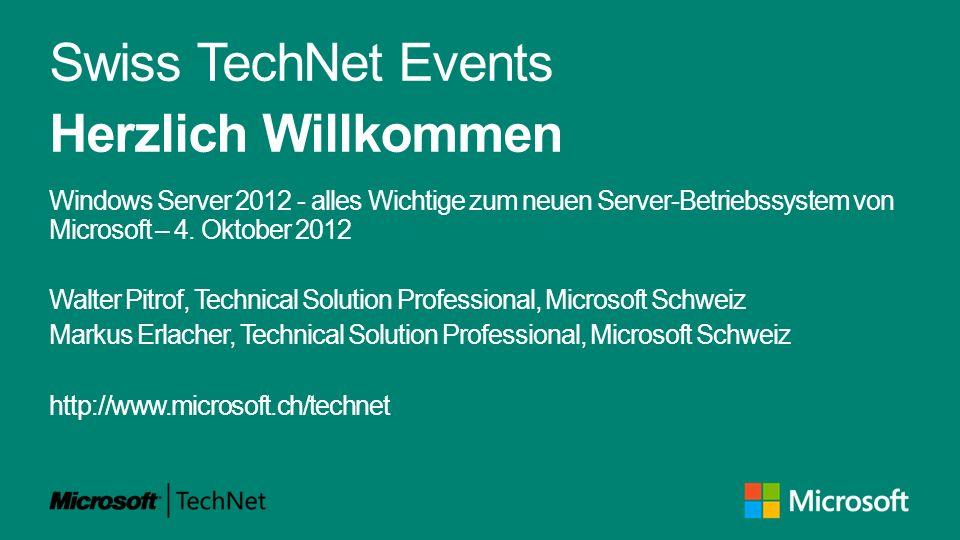 Swiss TechNet Events Herzlich Willkommen Windows Server 2012 - alles Wichtige zum neuen Server-Betriebssystem von Microsoft – 4. Oktober 2012 Walter P