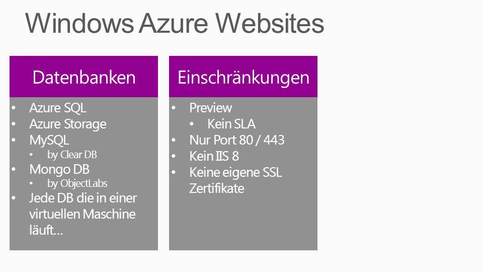 Azure SQL Azure Storage MySQL by Clear DB Mongo DB by ObjectLabs Jede DB die in einer virtuellen Maschine läuft… Preview Kein SLA Nur Port 80 / 443 Kein IIS 8 Keine eigene SSL Zertifikate