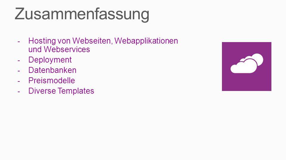 - Hosting von Webseiten, Webapplikationen und Webservices - Deployment - Datenbanken - Preismodelle - Diverse Templates