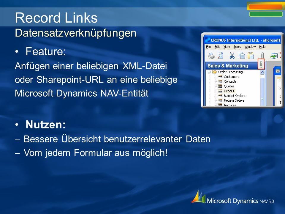 Datensatzverknüpfungen Record Links Datensatzverknüpfungen Feature: Anfügen einer beliebigen XML-Datei oder Sharepoint-URL an eine beliebige Microsoft Dynamics NAV-Entität Nutzen: Bessere Übersicht benutzerrelevanter Daten Vom jedem Formular aus möglich!