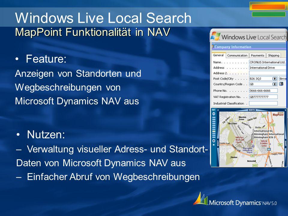 Feature: Anzeigen von Standorten und Wegbeschreibungen von Microsoft Dynamics NAV aus Nutzen: –Verwaltung visueller Adress- und Standort- Daten von Microsoft Dynamics NAV aus –Einfacher Abruf von Wegbeschreibungen MapPoint Funktionalität in NAV Windows Live Local Search MapPoint Funktionalität in NAV