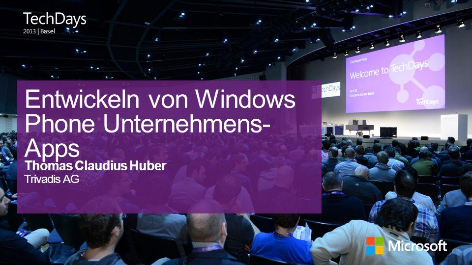 | Basel Entwickeln von Windows Phone Unternehmens- Apps Thomas Claudius Huber Trivadis AG