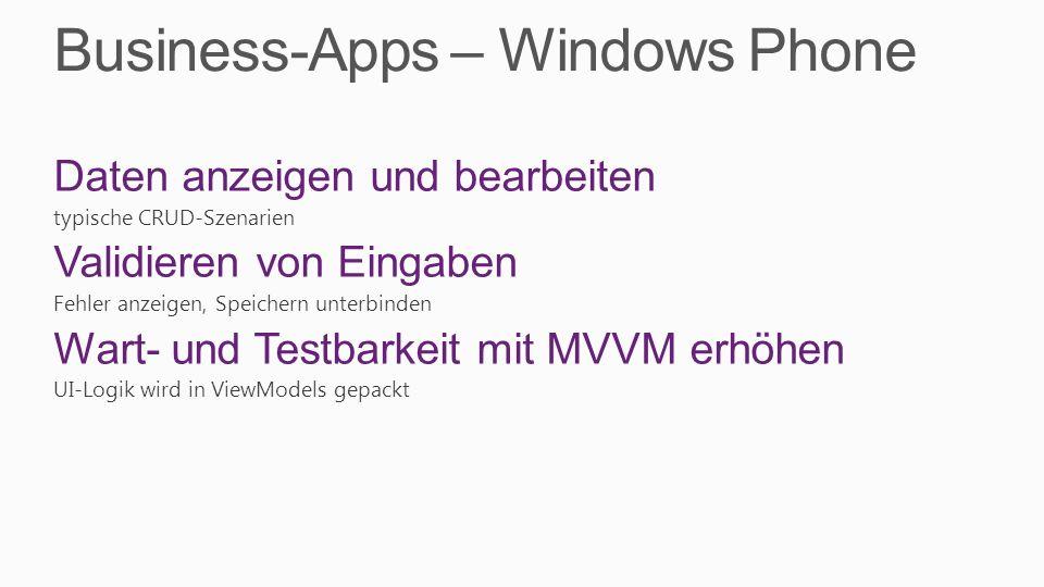 Business-Apps – Windows Phone Daten anzeigen und bearbeiten typische CRUD-Szenarien Validieren von Eingaben Fehler anzeigen, Speichern unterbinden War