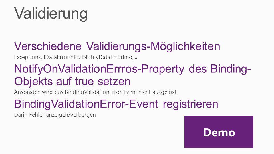 Validierung Verschiedene Validierungs-Möglichkeiten Exceptions, IDataErrorInfo, INotifyDataErrorInfo,... NotifyOnValidationErrros-Property des Binding