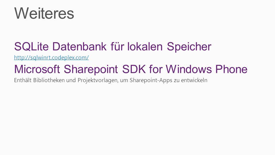 Weiteres SQLite Datenbank für lokalen Speicher http://sqlwinrt.codeplex.com/ Microsoft Sharepoint SDK for Windows Phone Enthält Bibliotheken und Proje