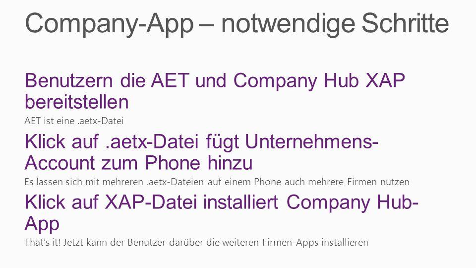 Company-App – notwendige Schritte Benutzern die AET und Company Hub XAP bereitstellen AET ist eine.aetx-Datei Klick auf.aetx-Datei fügt Unternehmens-