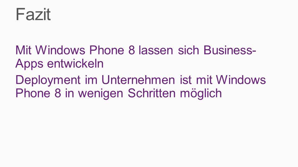 Fazit Mit Windows Phone 8 lassen sich Business- Apps entwickeln Deployment im Unternehmen ist mit Windows Phone 8 in wenigen Schritten möglich