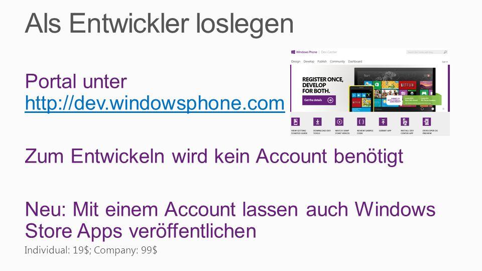 Als Entwickler loslegen Portal unter http://dev.windowsphone.com http://dev.windowsphone.com Zum Entwickeln wird kein Account benötigt Neu: Mit einem