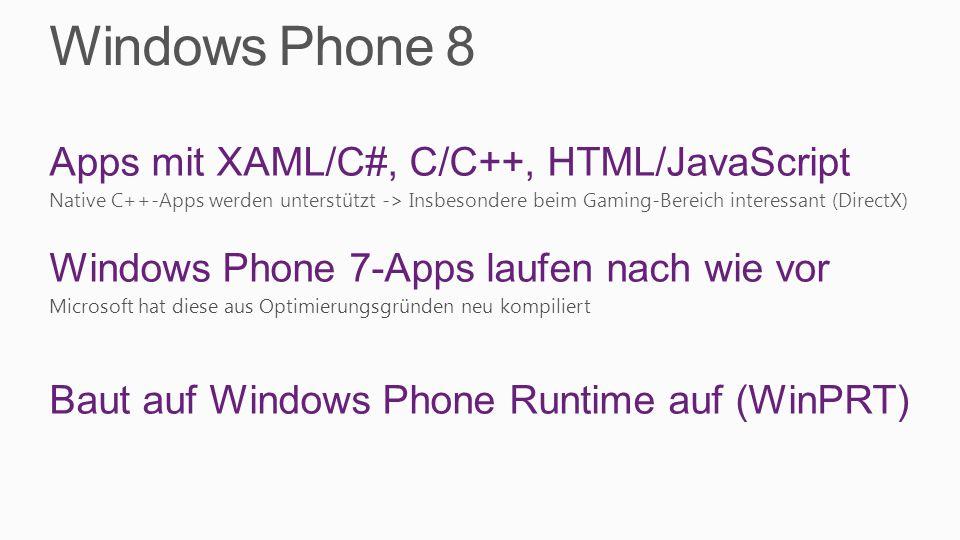 Windows Phone 8 Apps mit XAML/C#, C/C++, HTML/JavaScript Native C++-Apps werden unterstützt -> Insbesondere beim Gaming-Bereich interessant (DirectX)