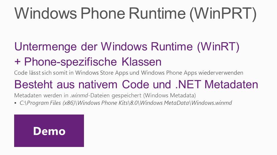 Windows Phone Runtime (WinPRT) Untermenge der Windows Runtime (WinRT) + Phone-spezifische Klassen Code lässt sich somit in Windows Store Apps und Wind