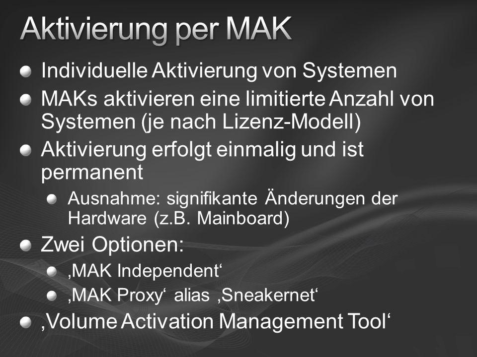 Individuelle Aktivierung von Systemen MAKs aktivieren eine limitierte Anzahl von Systemen (je nach Lizenz-Modell) Aktivierung erfolgt einmalig und ist
