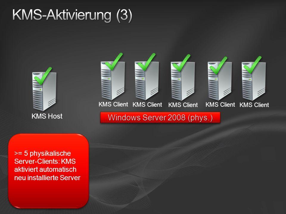 KMS Host KMS Client >= 5 physikalische Server-Clients: KMS aktiviert automatisch neu installierte Server Windows Server 2008 (phys.)