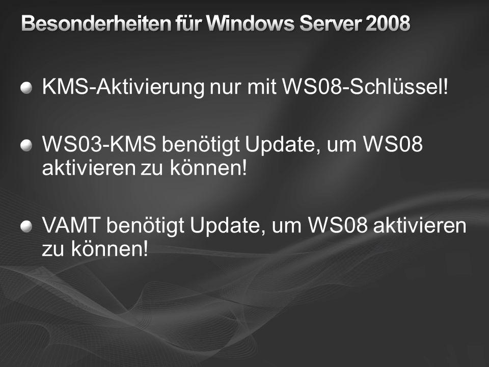 KMS-Aktivierung nur mit WS08-Schlüssel! WS03-KMS benötigt Update, um WS08 aktivieren zu können! VAMT benötigt Update, um WS08 aktivieren zu können!
