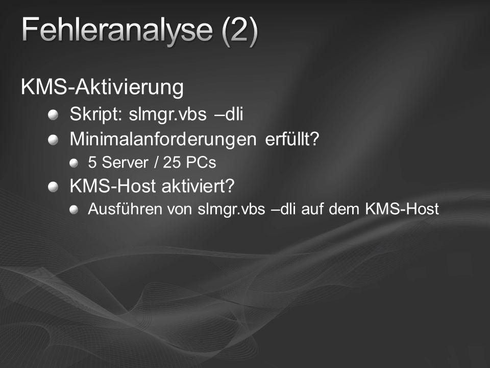 KMS-Aktivierung Skript: slmgr.vbs –dli Minimalanforderungen erfüllt? 5 Server / 25 PCs KMS-Host aktiviert? Ausführen von slmgr.vbs –dli auf dem KMS-Ho