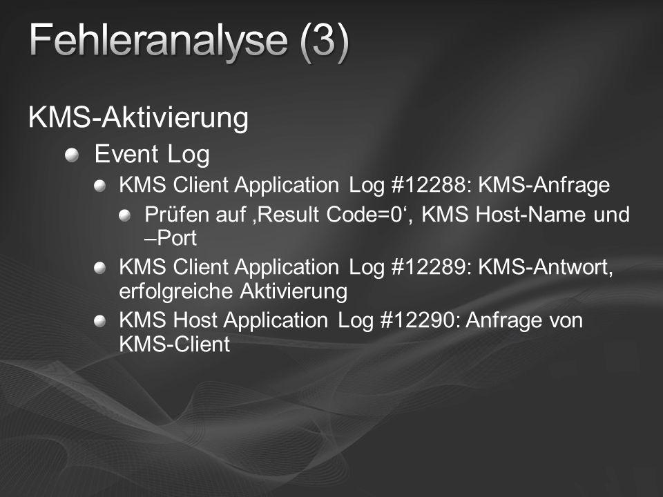 KMS-Aktivierung Event Log KMS Client Application Log #12288: KMS-Anfrage Prüfen auf Result Code=0, KMS Host-Name und –Port KMS Client Application Log