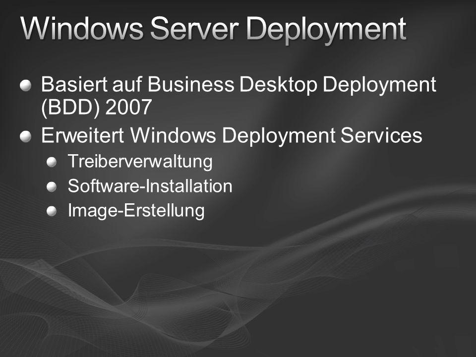Basiert auf Business Desktop Deployment (BDD) 2007 Erweitert Windows Deployment Services Treiberverwaltung Software-Installation Image-Erstellung