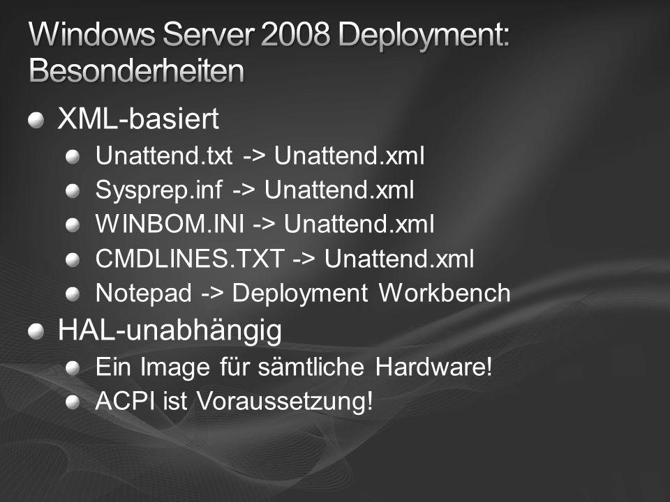 XML-basiert Unattend.txt -> Unattend.xml Sysprep.inf -> Unattend.xml WINBOM.INI -> Unattend.xml CMDLINES.TXT -> Unattend.xml Notepad -> Deployment Wor