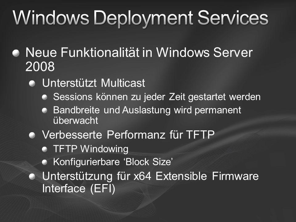 Neue Funktionalität in Windows Server 2008 Unterstützt Multicast Sessions können zu jeder Zeit gestartet werden Bandbreite und Auslastung wird permane