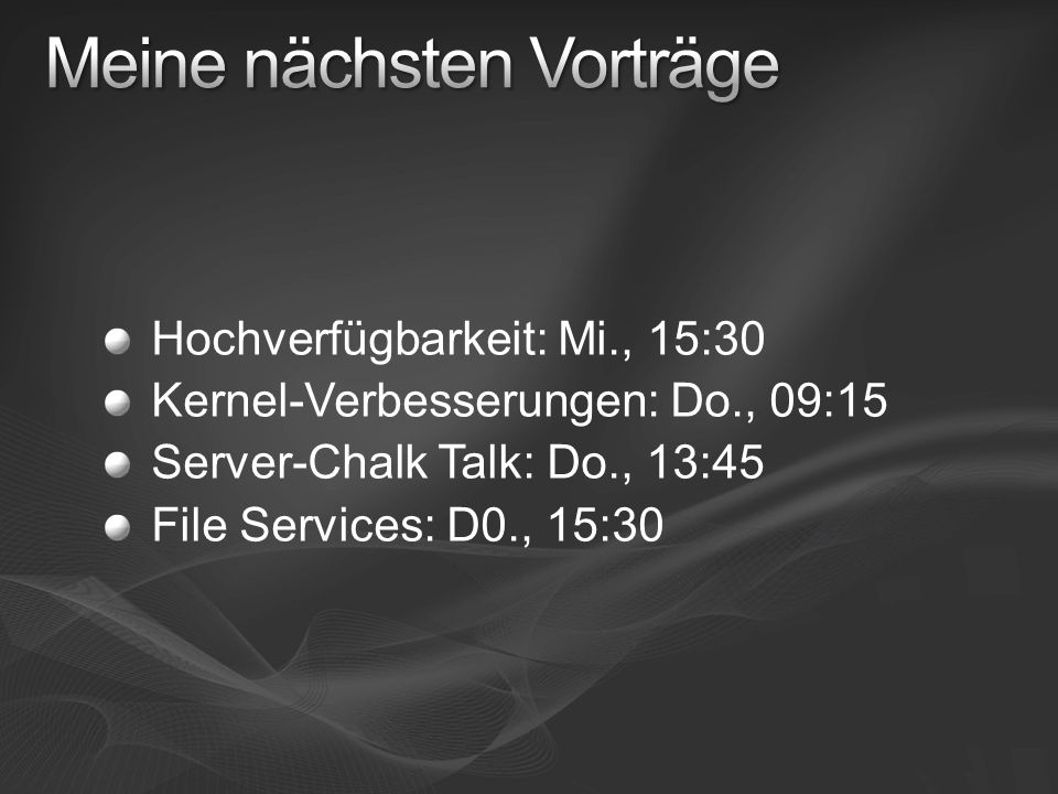 Hochverfügbarkeit: Mi., 15:30 Kernel-Verbesserungen: Do., 09:15 Server-Chalk Talk: Do., 13:45 File Services: D0., 15:30