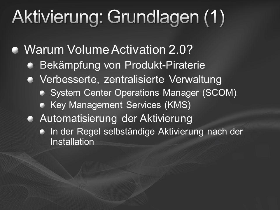 Warum Volume Activation 2.0? Bekämpfung von Produkt-Piraterie Verbesserte, zentralisierte Verwaltung System Center Operations Manager (SCOM) Key Manag