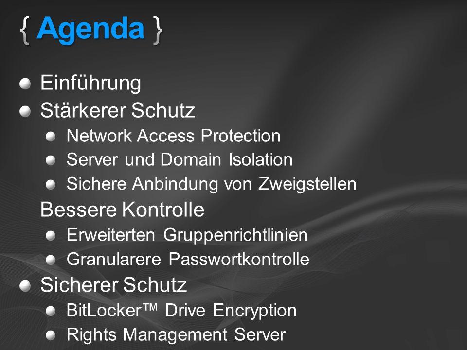 Einführung Stärkerer Schutz Network Access Protection Server und Domain Isolation Sichere Anbindung von Zweigstellen Bessere Kontrolle Erweiterten Gruppenrichtlinien Granularere Passwortkontrolle Sicherer Schutz BitLocker Drive Encryption Rights Management Server