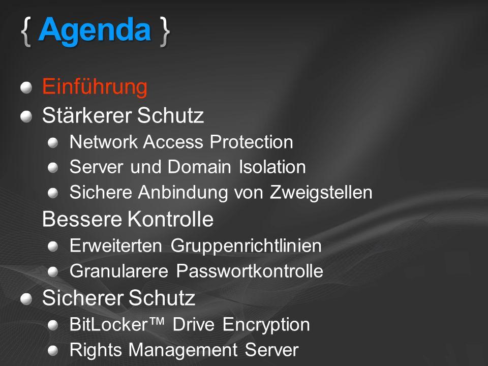 Einführung Stärkerer Schutz Network Access Protection Server und Domain Isolation Sichere Anbindung von Zweigstellen Bessere Kontrolle Erweiterten Gru