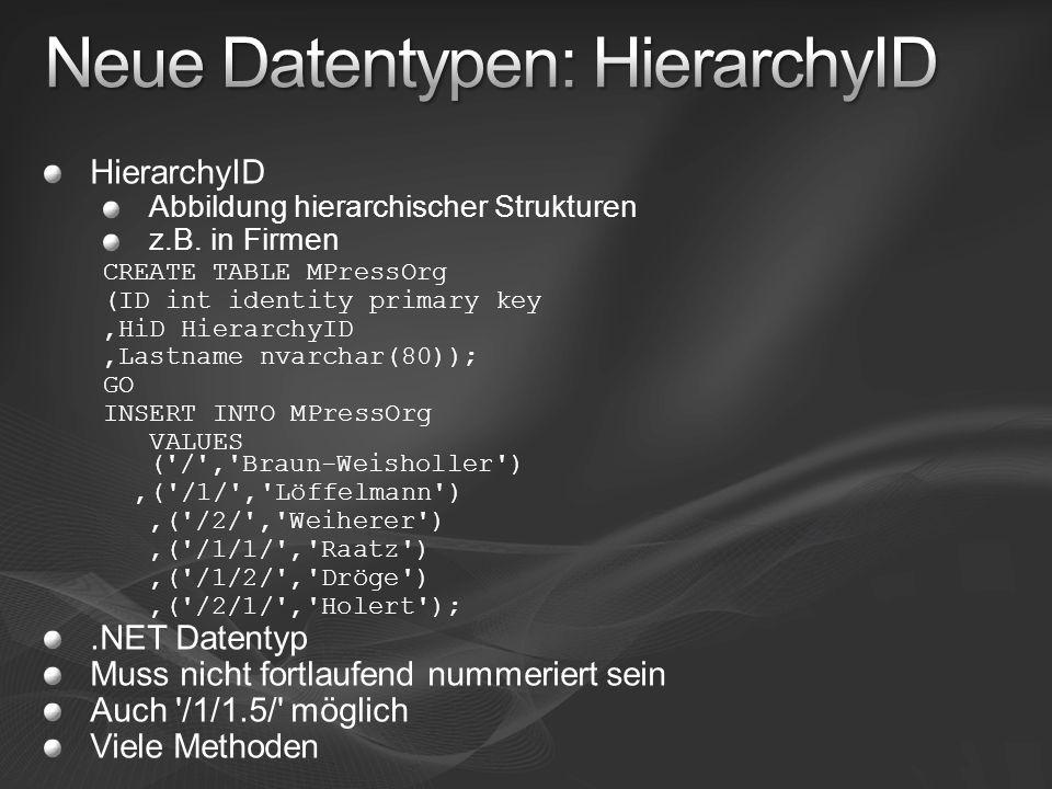 HierarchyID Abbildung hierarchischer Strukturen z.B. in Firmen CREATE TABLE MPressOrg (ID int identity primary key,HiD HierarchyID,Lastname nvarchar(8