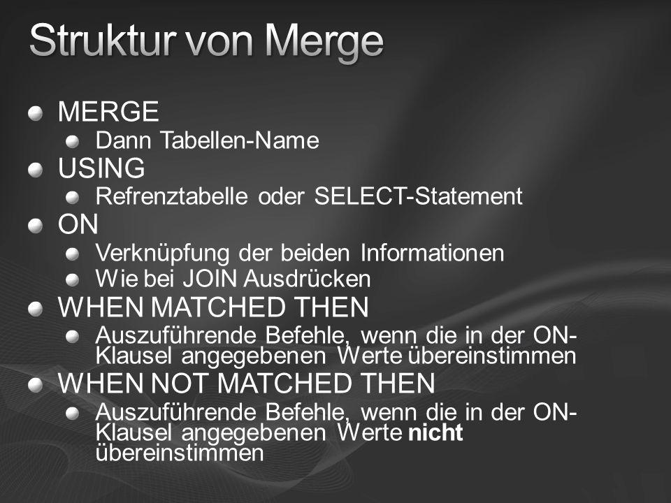 MERGE Dann Tabellen-Name USING Refrenztabelle oder SELECT-Statement ON Verknüpfung der beiden Informationen Wie bei JOIN Ausdrücken WHEN MATCHED THEN Auszuführende Befehle, wenn die in der ON- Klausel angegebenen Werte übereinstimmen WHEN NOT MATCHED THEN Auszuführende Befehle, wenn die in der ON- Klausel angegebenen Werte nicht übereinstimmen